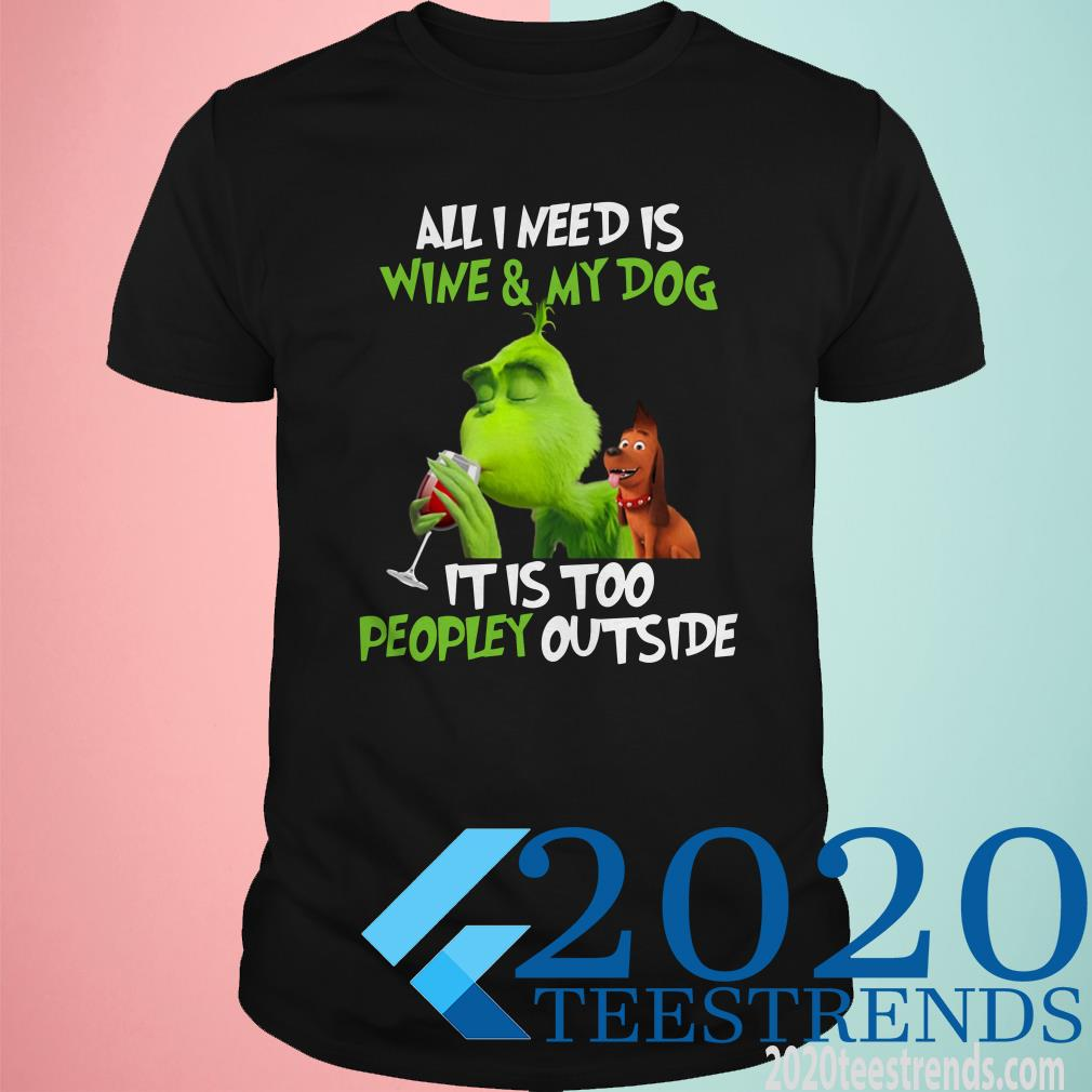 The Grinch All I Need Is Wine And My Dog It Is Too Peopley Outside T-Shirt