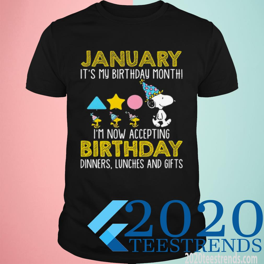 Official January It's My Birthday Month I'm Now Acceting Birthday Dinners Snoopy Woodstock Shirt