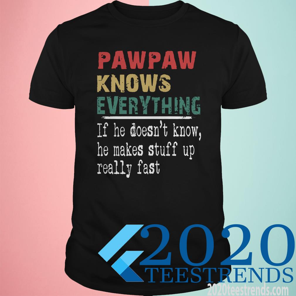 Pawpaw Knows Everything If He Doesn't Know He Make T-Shirt