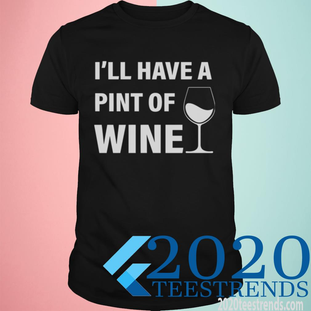 Official I'll Have A Pint Of Wine Shirt