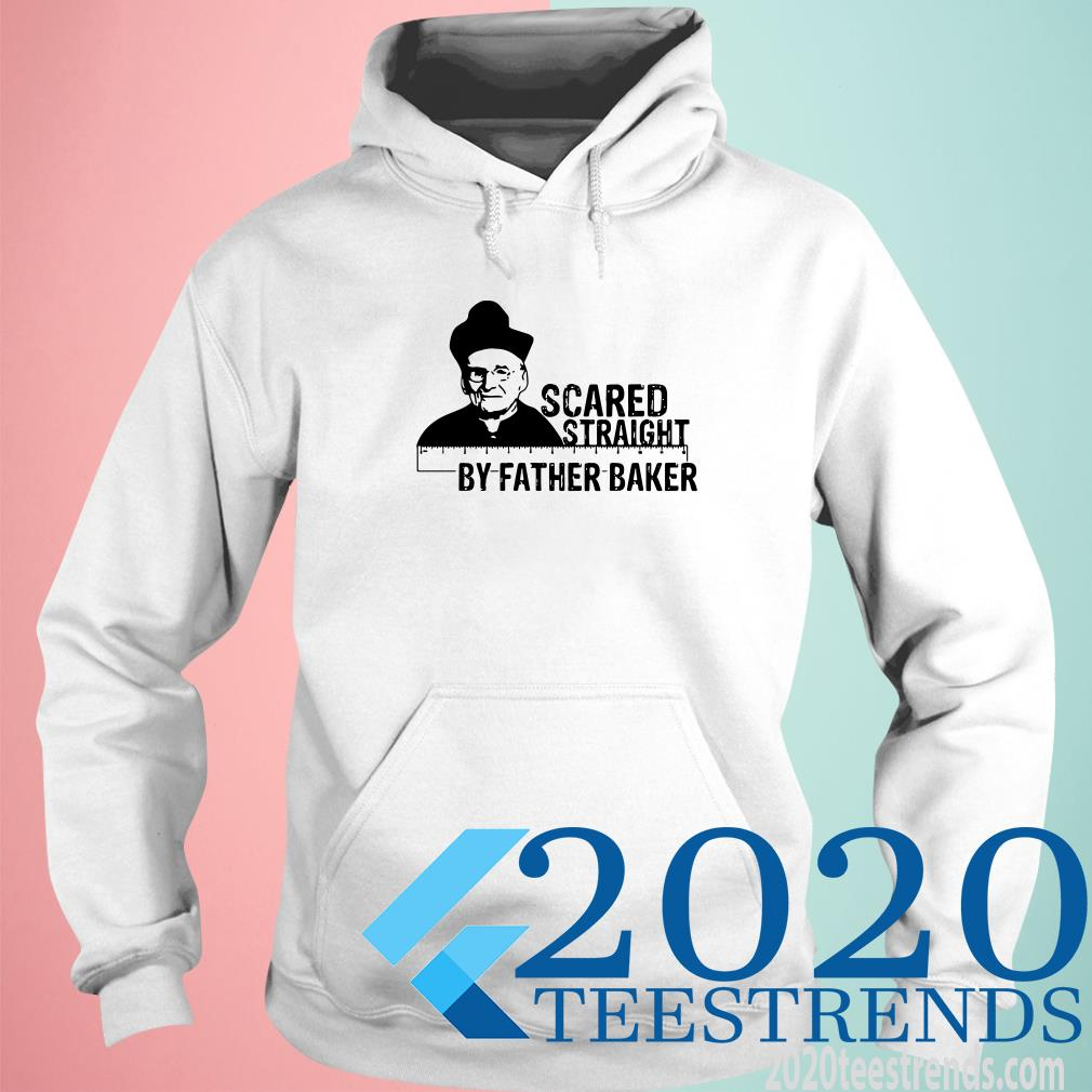 Nelson Baker Scared Straight By Father Baker Hoodie