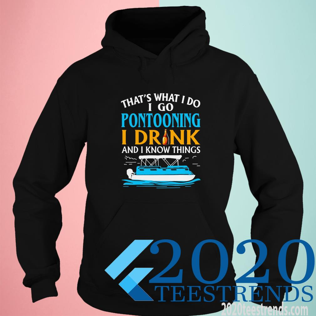 That's What I Do I Go Pontooning I Drink And I Know Things Hoodie