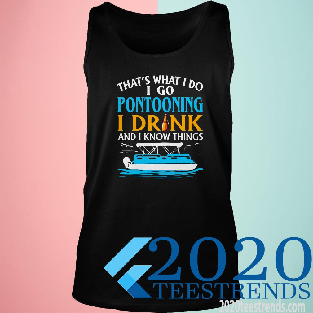 That's What I Do I Go Pontooning I Drink And I Know Things Tanktop