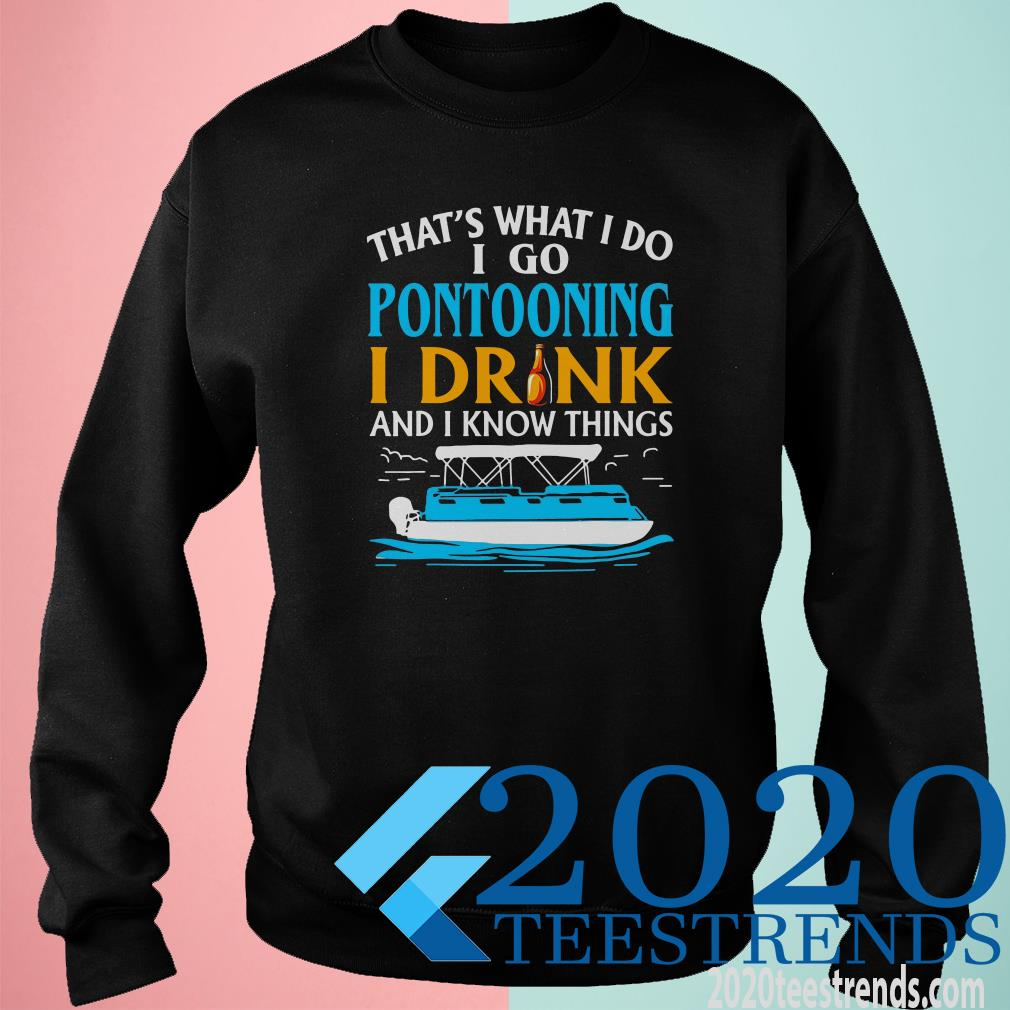 That's What I Do I Go Pontooning I Drink And I Know Things Sweatshirt