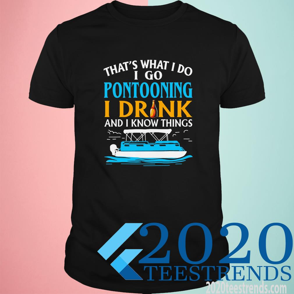 That's What I Do I Go Pontooning I Drink And I Know Things Shirt
