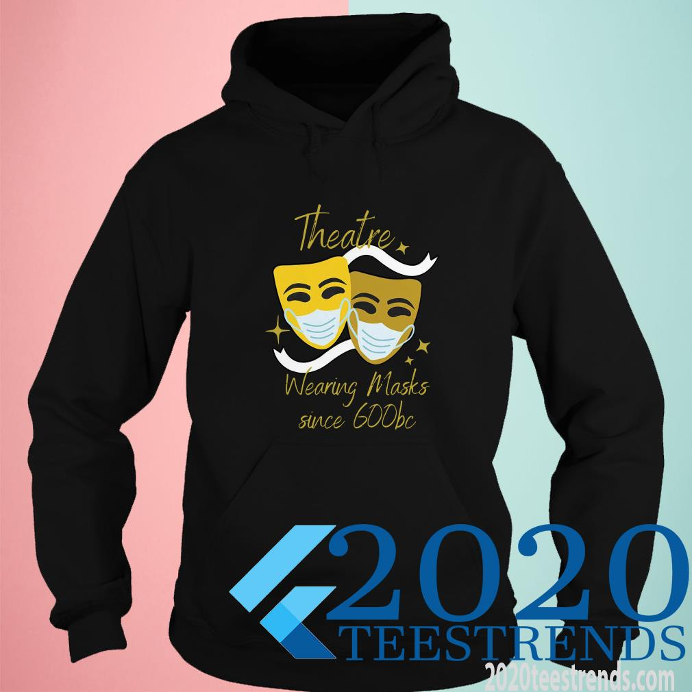 Theatre Wearing Masks Since 600bc Hoodie