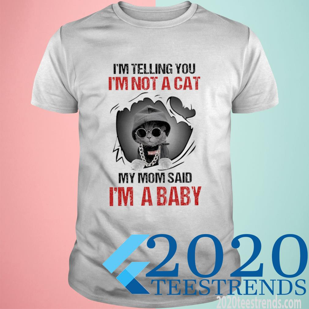 Official Baby Cat I'm Telling You I'm Not A Cat My Mom Said I'm A Baby Shirt