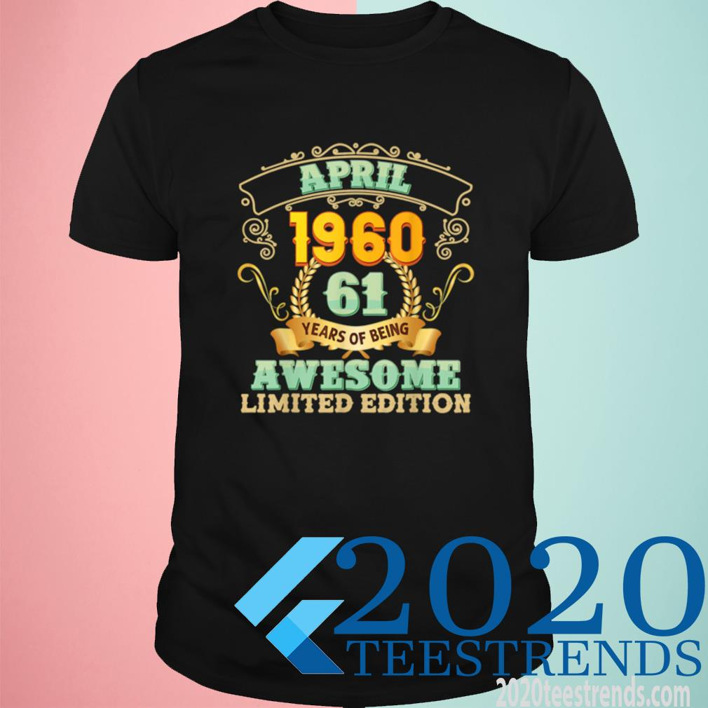 April 1960 61 Years Of Being Awesome 61st Birthday Vintage Shirt