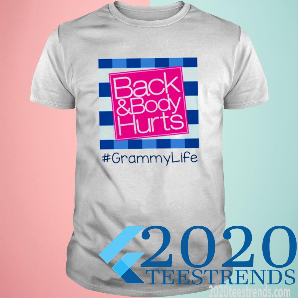 Back And Body Hurts Grammylife Shirt
