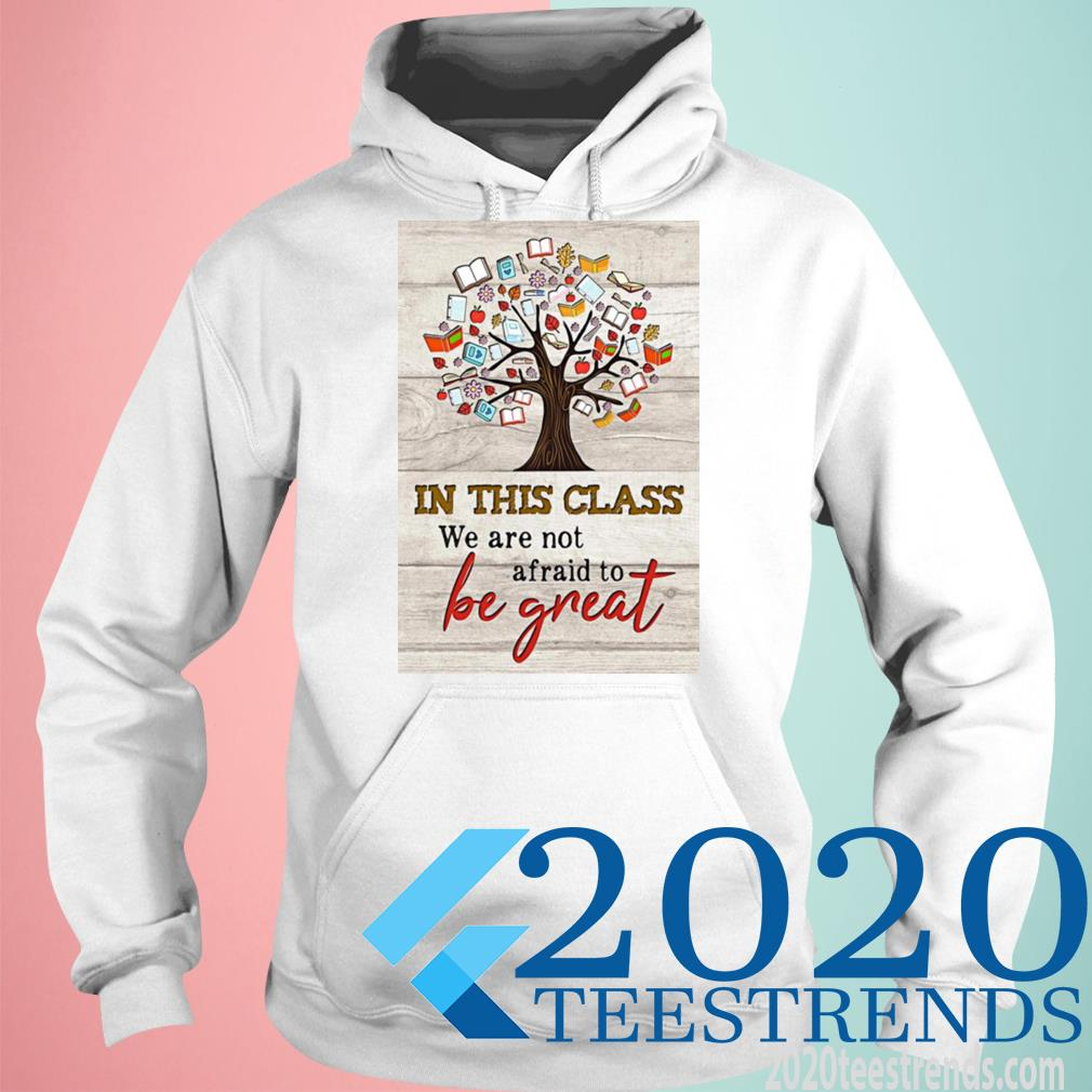 Book Tree In This Class We Are Not Afraid To Be Great Shirt hoodie