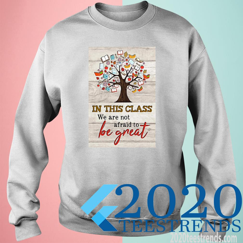 Book Tree In This Class We Are Not Afraid To Be Great Shirt sweatshirt