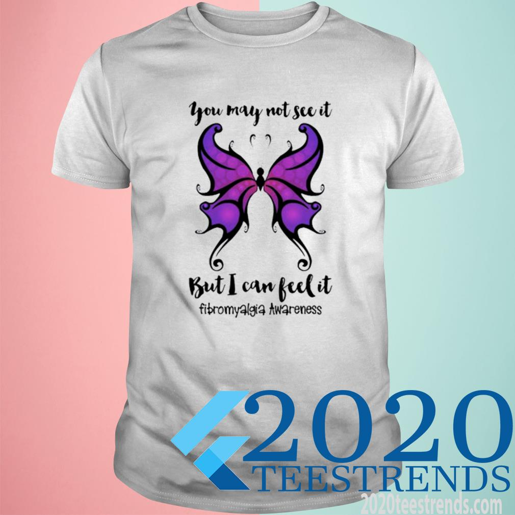 Butterfly You May Not See It But I Can Feel It Fibromyalgia Awareness Shirt