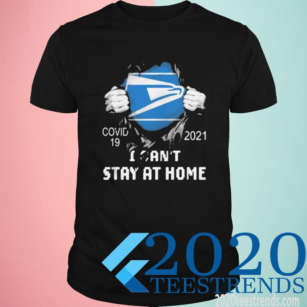 Covid 19 2021 I Can't Stay At Home United States Postal Service Mission Shirt