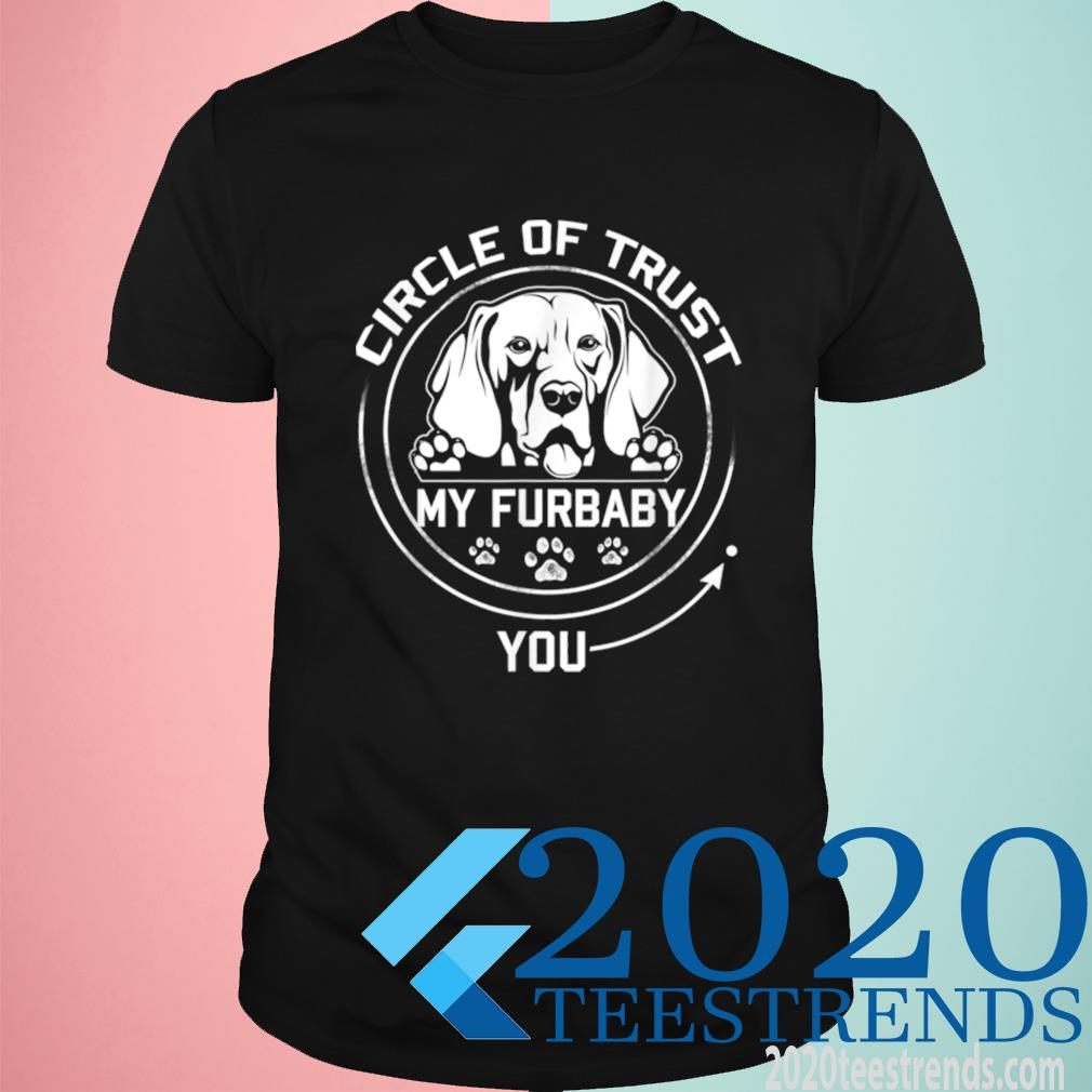 Funny My Furbaby Circle Of Trust Weimaraner Dog Lovers Tee Shirt