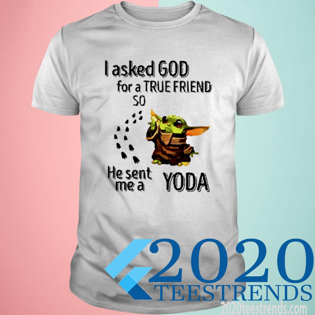 I Asked God For A True Friend So He Sent Me A Yoda Shirt