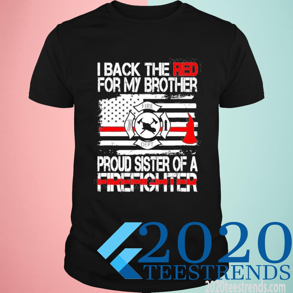 I Back The Red For My Brother Proud Firefighter Sister Shirt