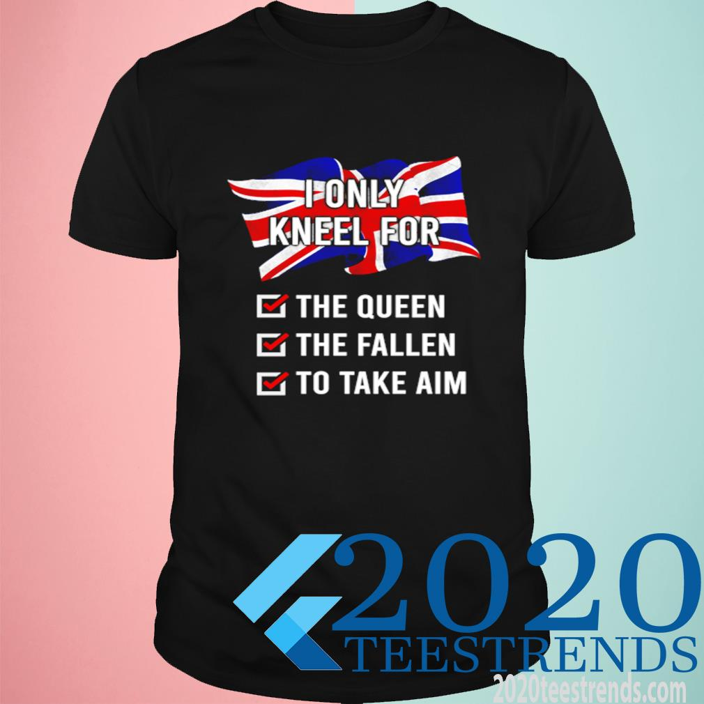 I Only Kneel For The Queen The Fallen To Take Aim Shirt