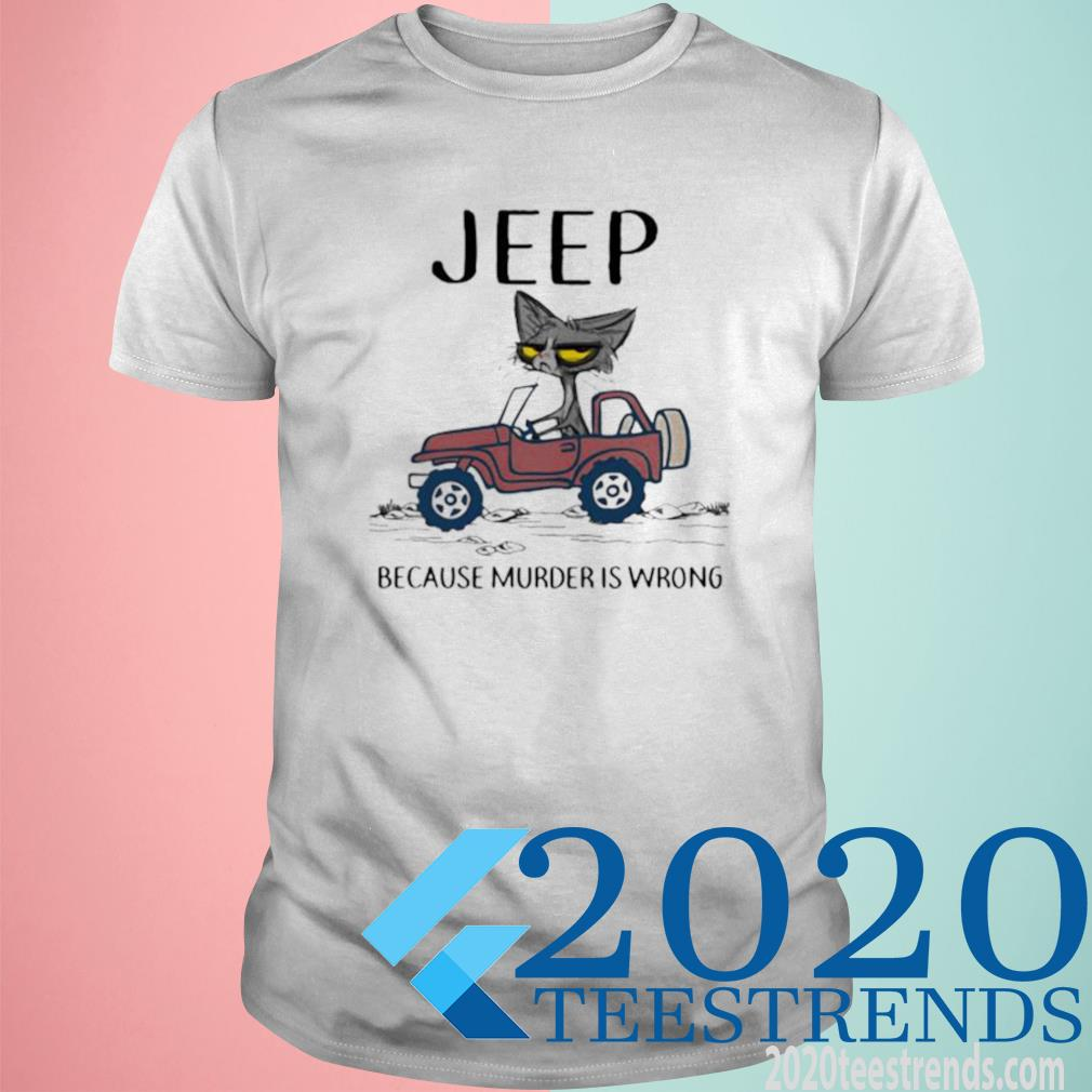 Jeep Because Murder Is Wrong Black Cat Shirt