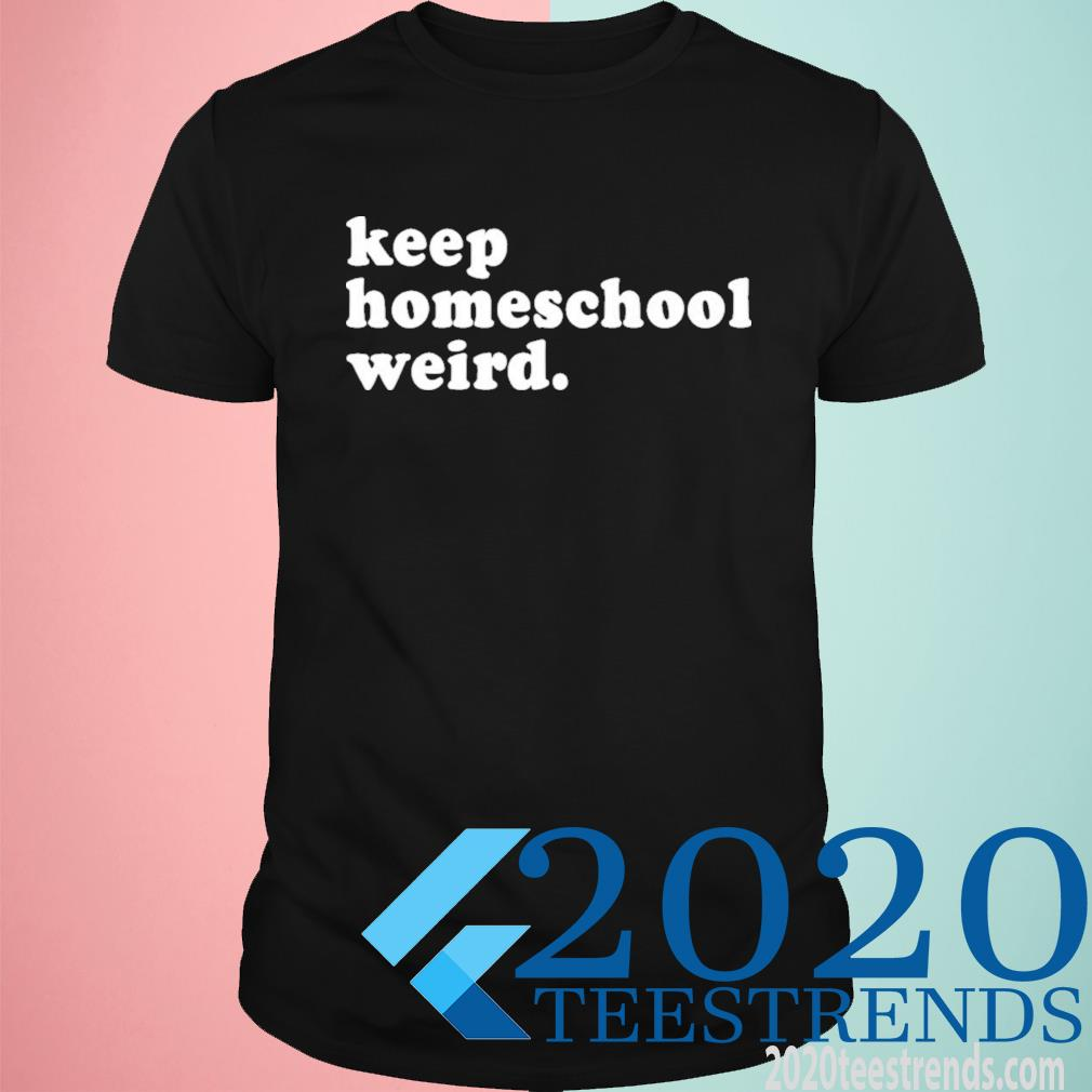 Keep Homeschool Weird Shirt