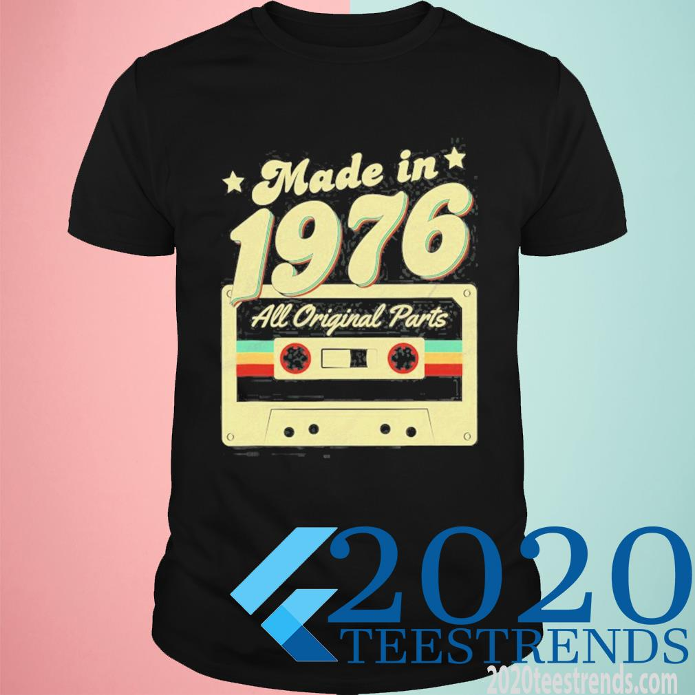 Made In 1976 Born All Original Parts Retro Vintage Cassette Shirt