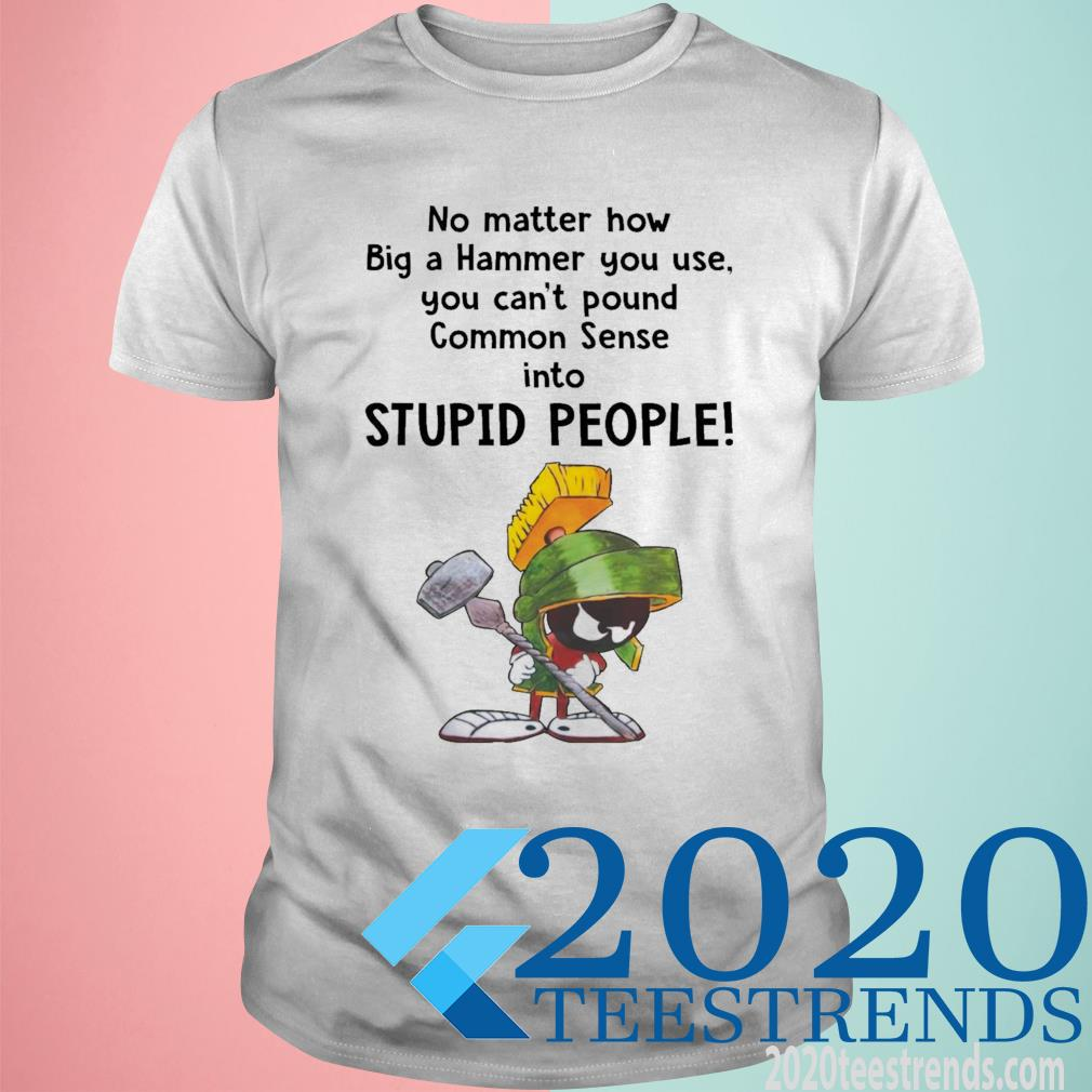 Marvin the Martian no matter how big a hammer you use you can't common sense shirt
