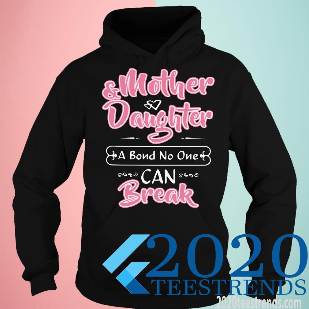 Mother Daughter I Bond No One Can Break Shirt hoodie