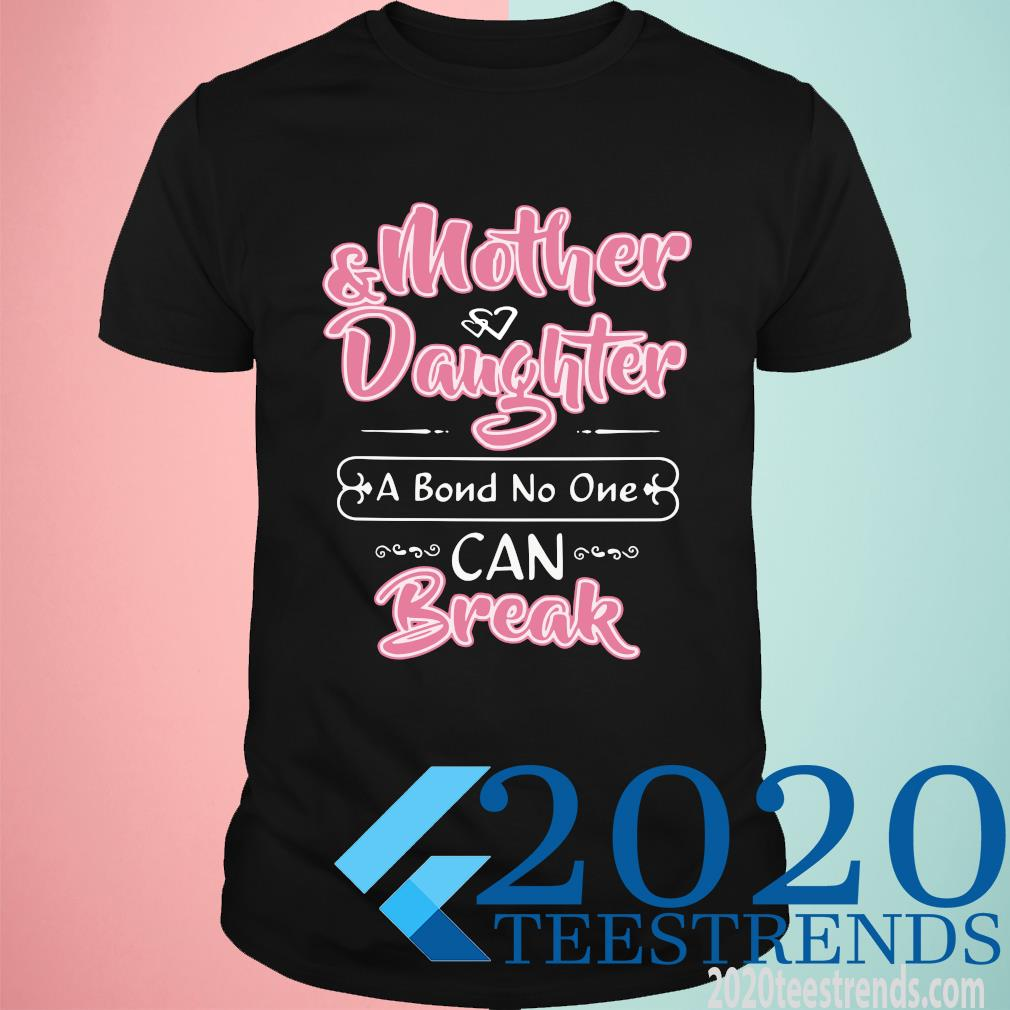 Mother Daughter I Bond No One Can Break Shirt
