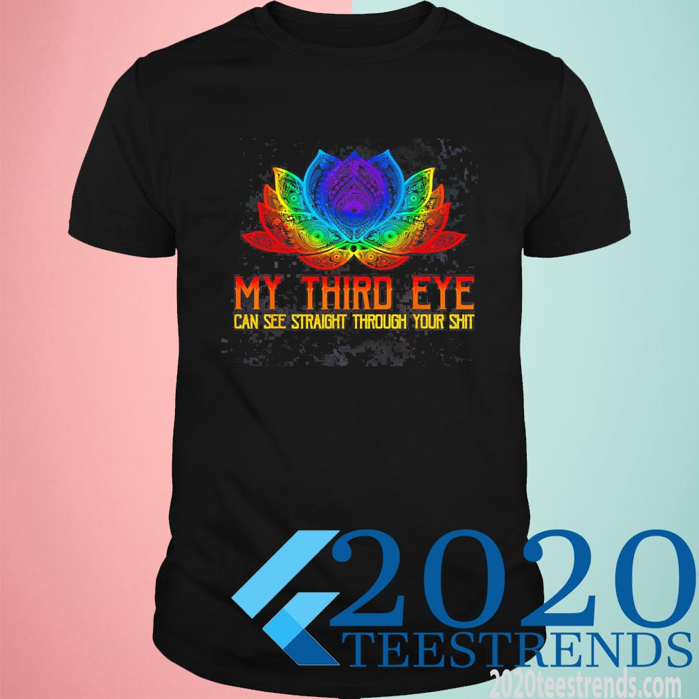 My Third Eye Can See Straight Through Your Shit Funny Shirt