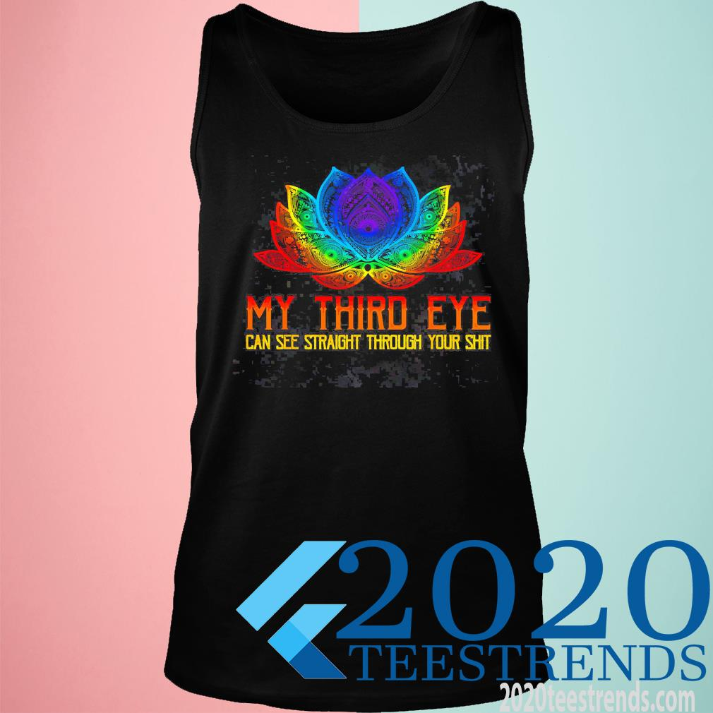 My Third Eye Can See Straight Through Your Shit Funny Shirt tank top
