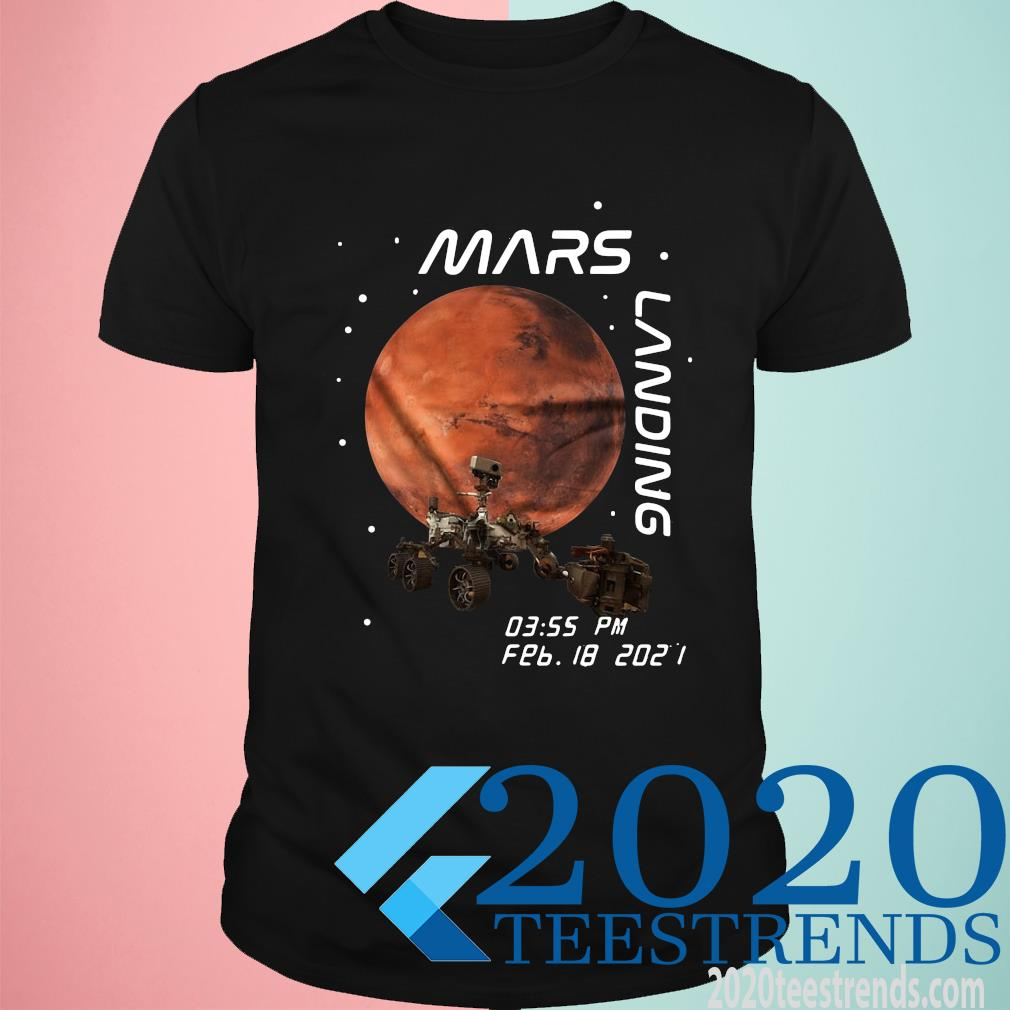 NASA Mars Landing 03.55 PM FEB 18 2021 Shirt