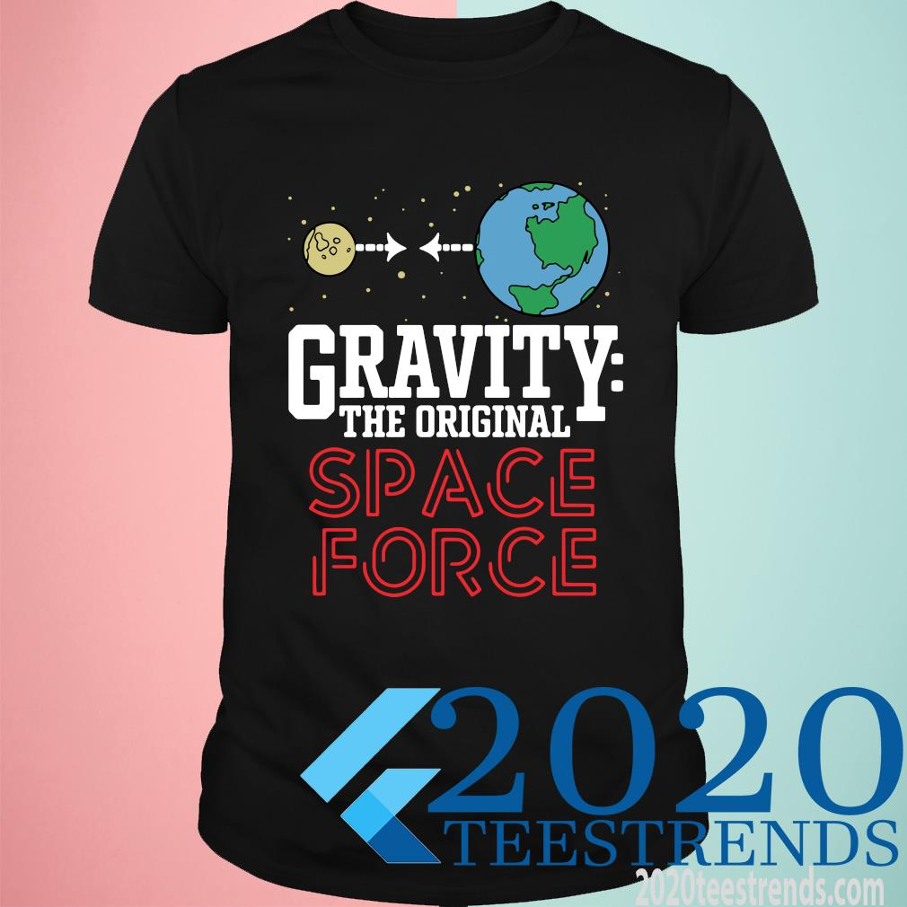 Neil Degrasse Tyson Gravity The Original Space Force Funny Shirt