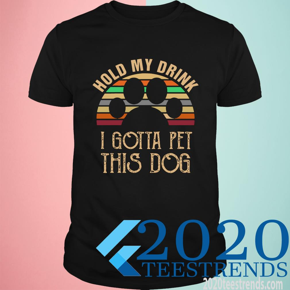 Paw Hold My Drink I Gotta Pet This Dog Vintage Funny Shirt