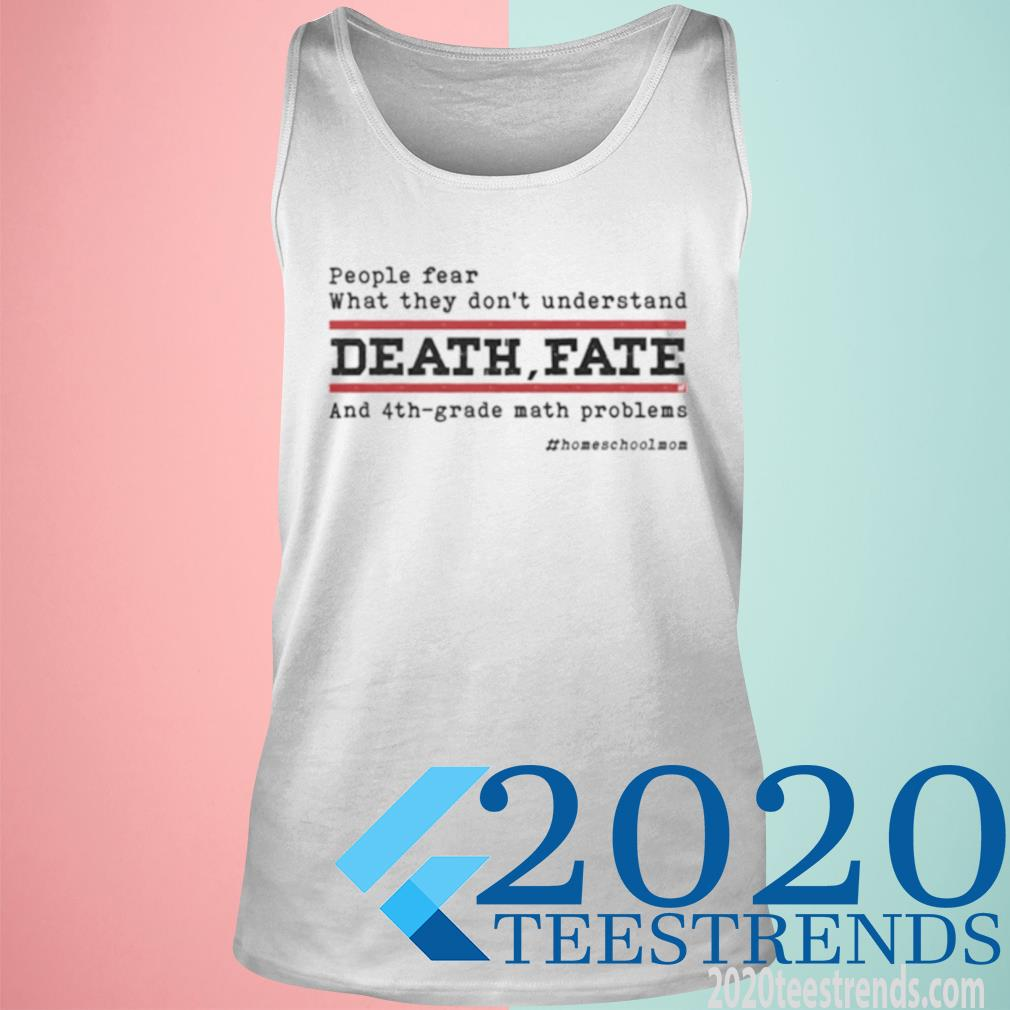 People Fear What They Don't Understand Death Fate And 4th Grade Math Problems Homeshcoolmom Shirt tank top