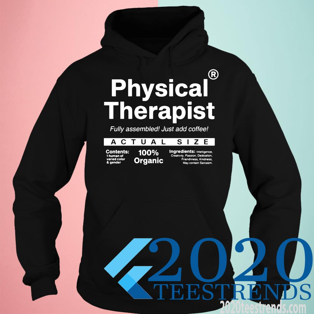 Physical Therapist Fully Assembled Just Add Coffee Actual Size Shirt hoodie
