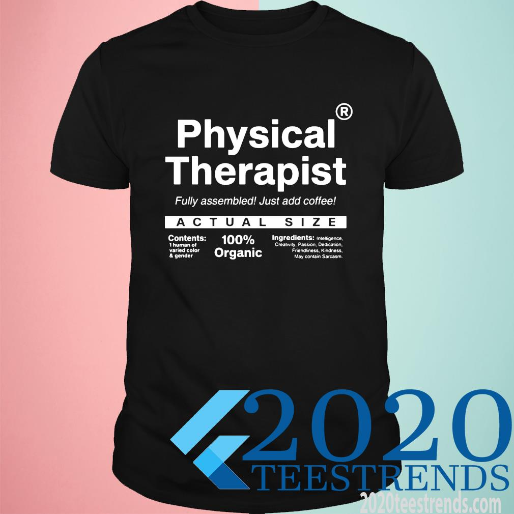 Physical Therapist Fully Assembled Just Add Coffee Actual Size Shirt