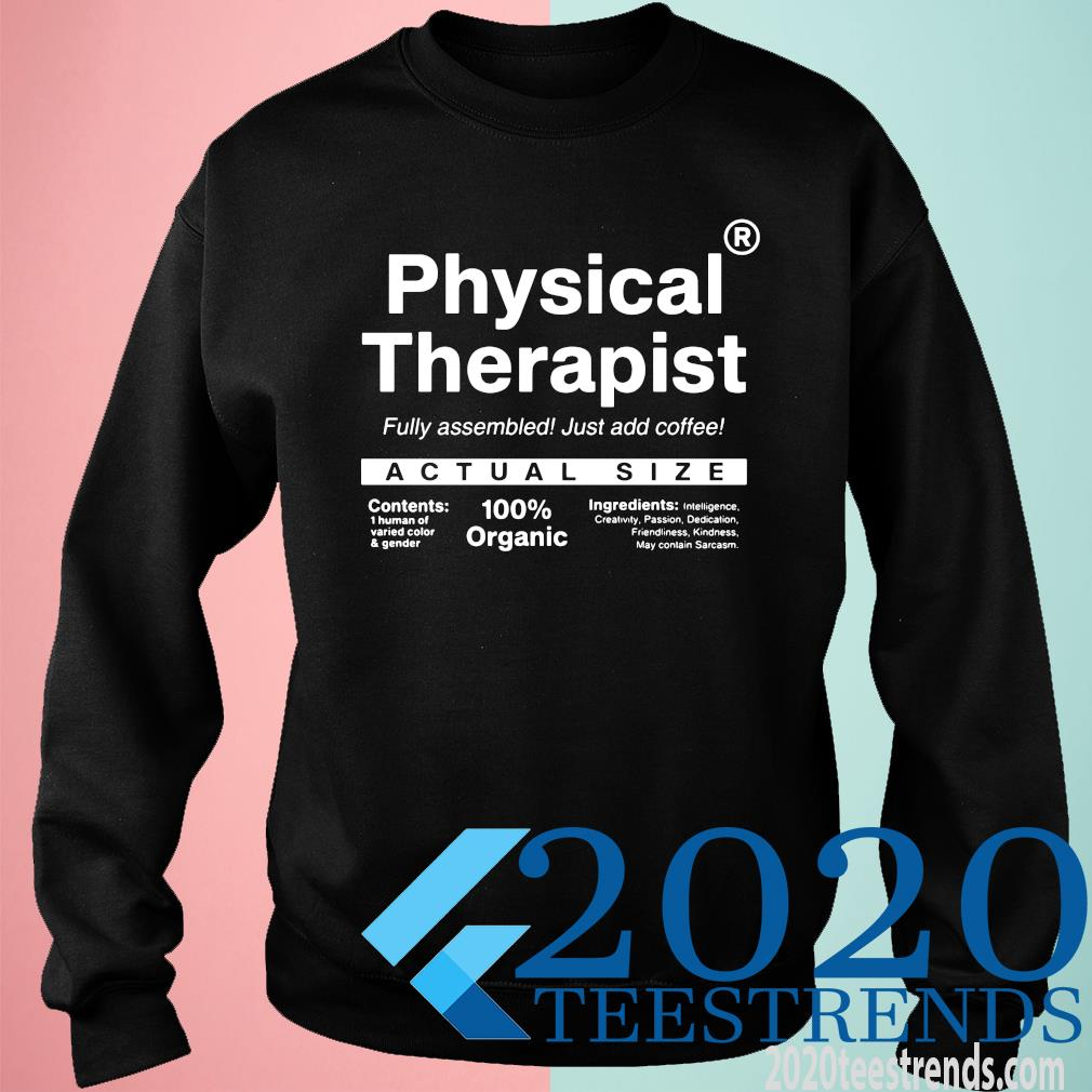 Physical Therapist Fully Assembled Just Add Coffee Actual Size Shirt sweatshirt