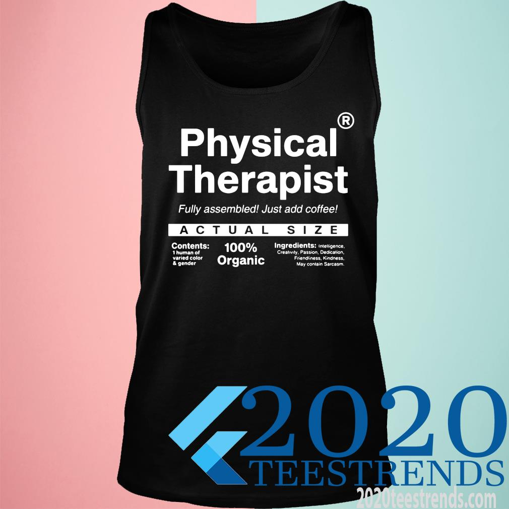 Physical Therapist Fully Assembled Just Add Coffee Actual Size Shirt tank top