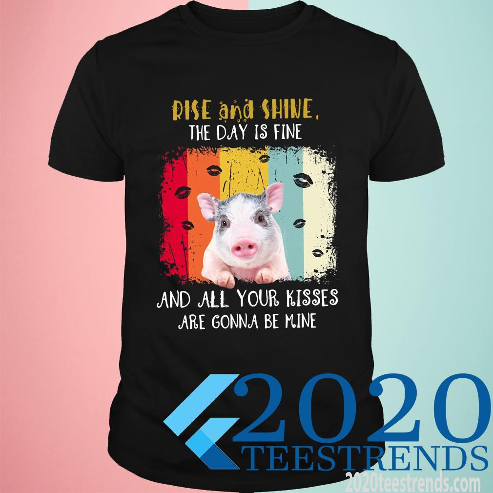 Pig Rise And Shine The Day Is Fine And All Your Kisses Are Gonna Be Mine Vintage Shirt
