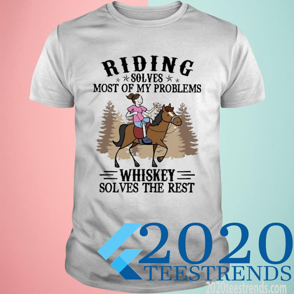 Riding Solves Most Of My Problems Whiskey Solves The Rest Funny Shirt