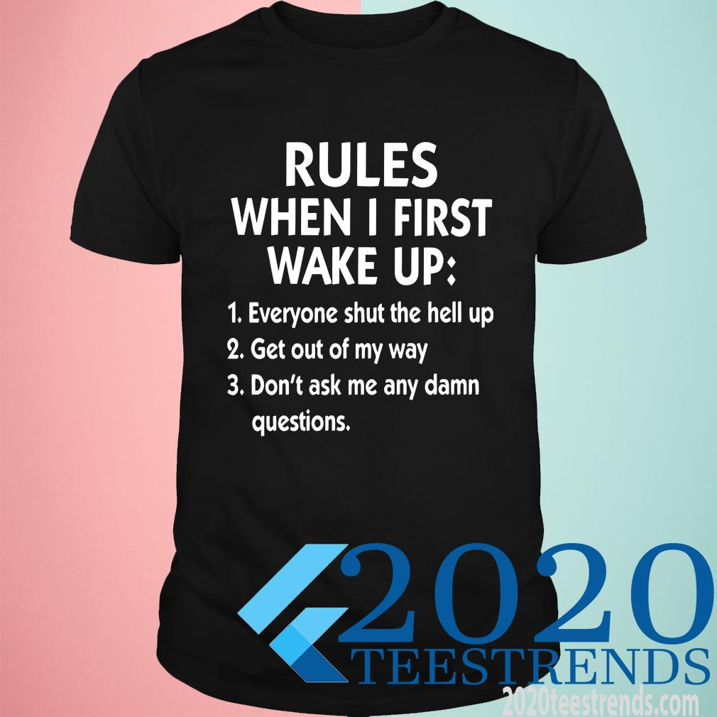 Rules When I First Wake Up Funny Shirt