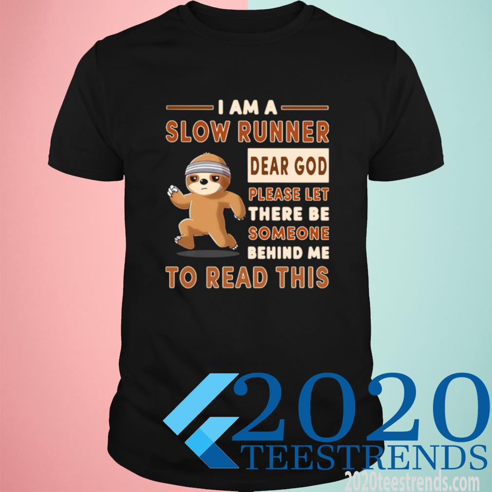 Sloth I Am A Slow Runner Dear God Please Let There Be Someone Behind Me To Read This Shirt