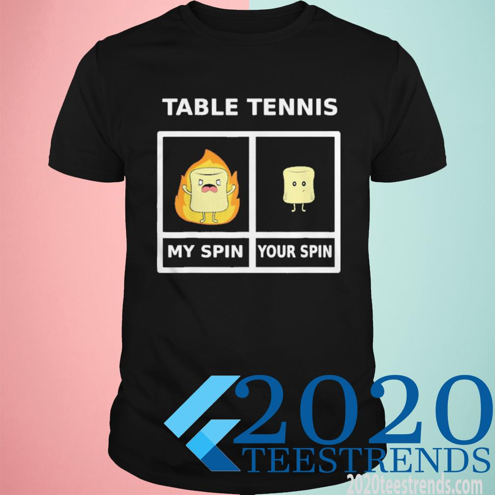 Table Tennis My Spin Marshmellow On Fire Funny Shirt
