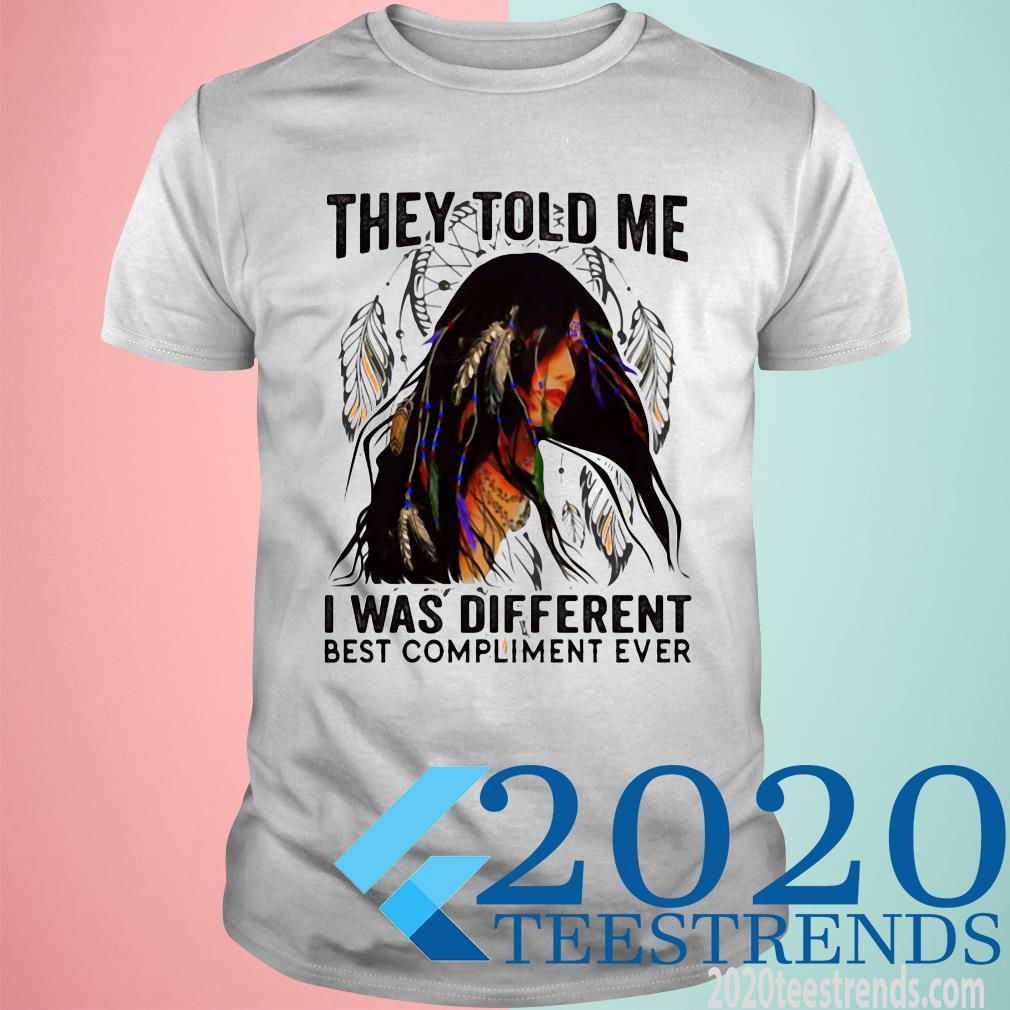 They Told Me I Was Different Best Compliment Ever Funny Shirt