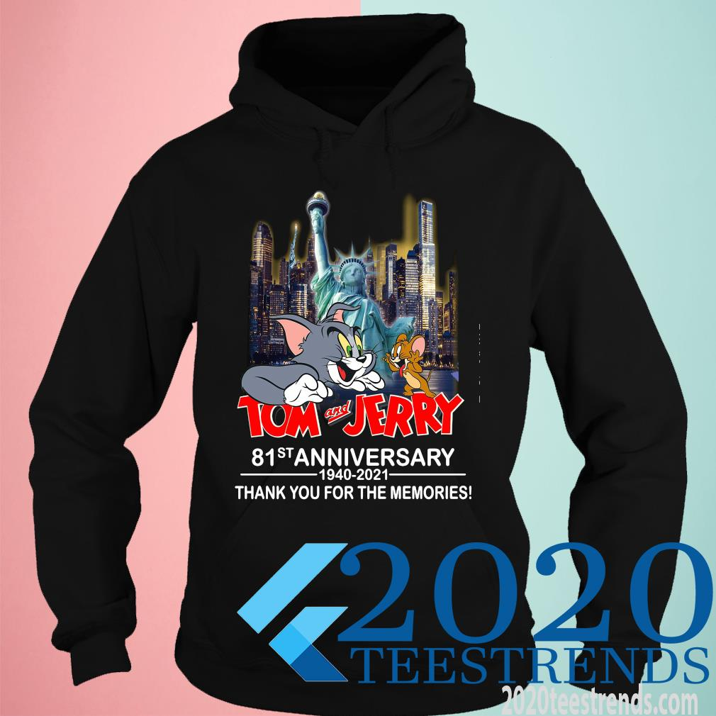Tom And Jerry 81st Anniversary 1940 2021 Thank You For The Memories Funny Shirt hoodie