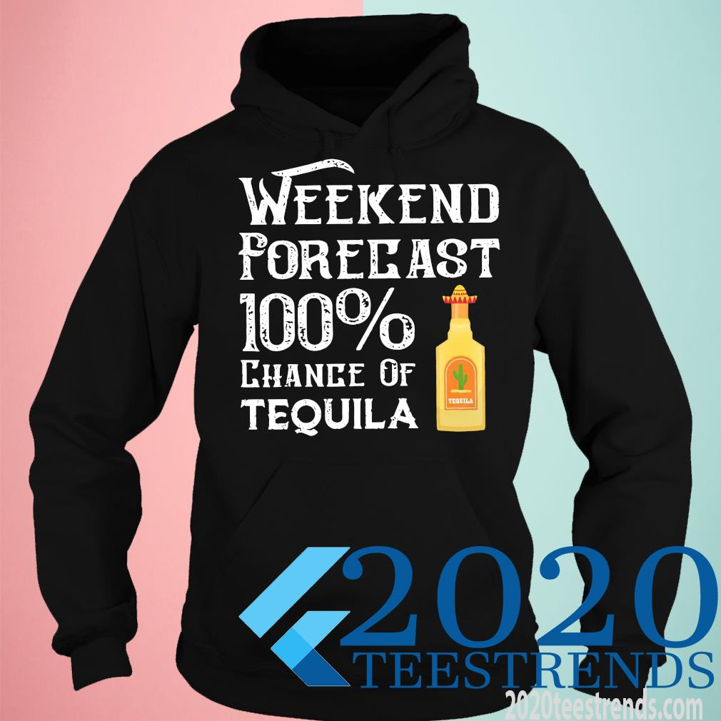 Weekend Forecast 100 Chance Of Tequila Shirt hoodie
