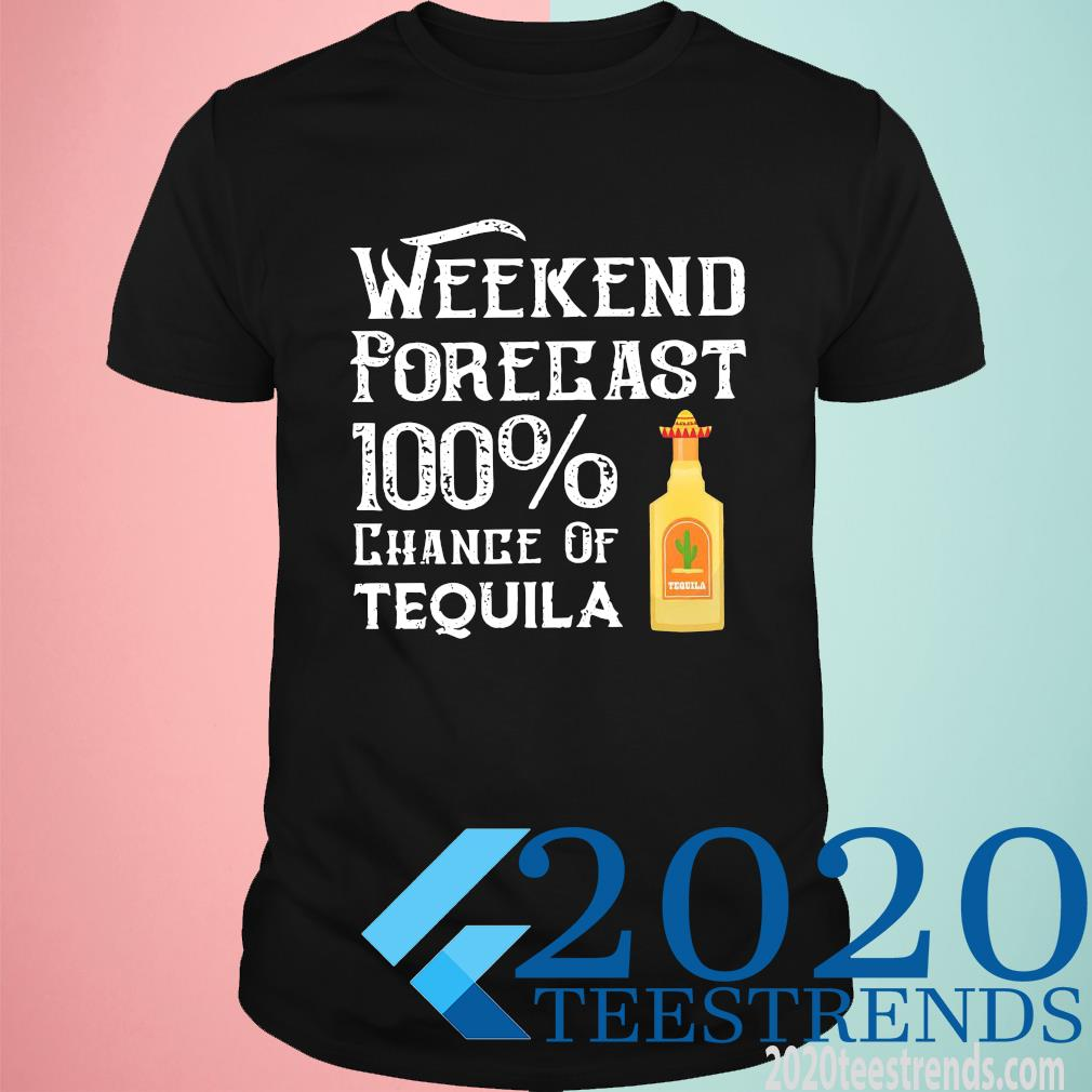 Weekend Forecast 100 Chance Of Tequila Shirt