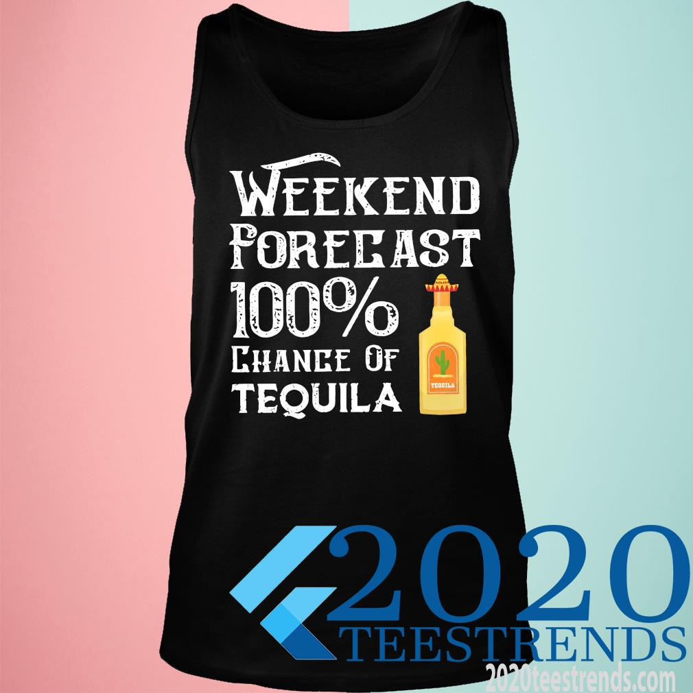 Weekend Forecast 100 Chance Of Tequila Shirt tank top