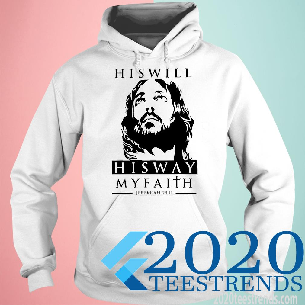 His Will His Way My Faith Jeremiah 29 11 Shirt hoodie