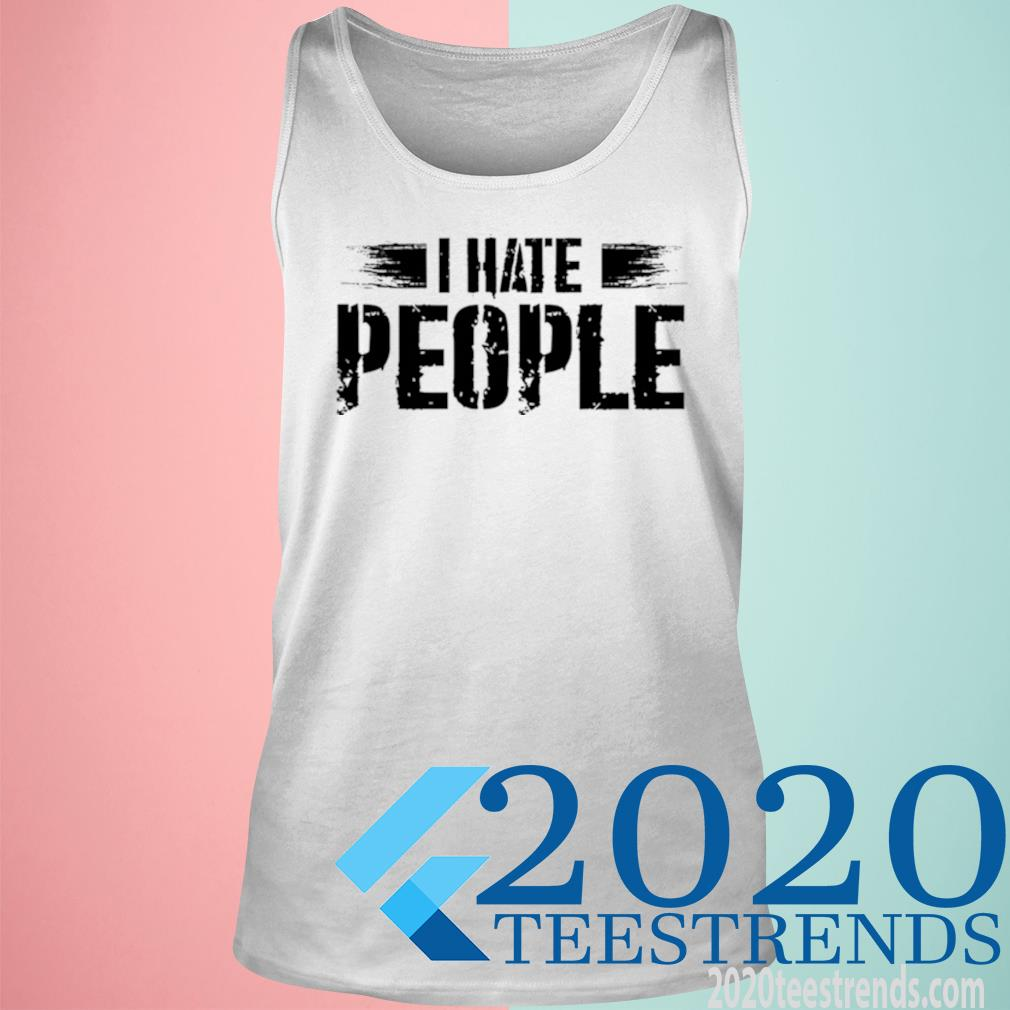 I Hate People Social Distancing Shirt tank top