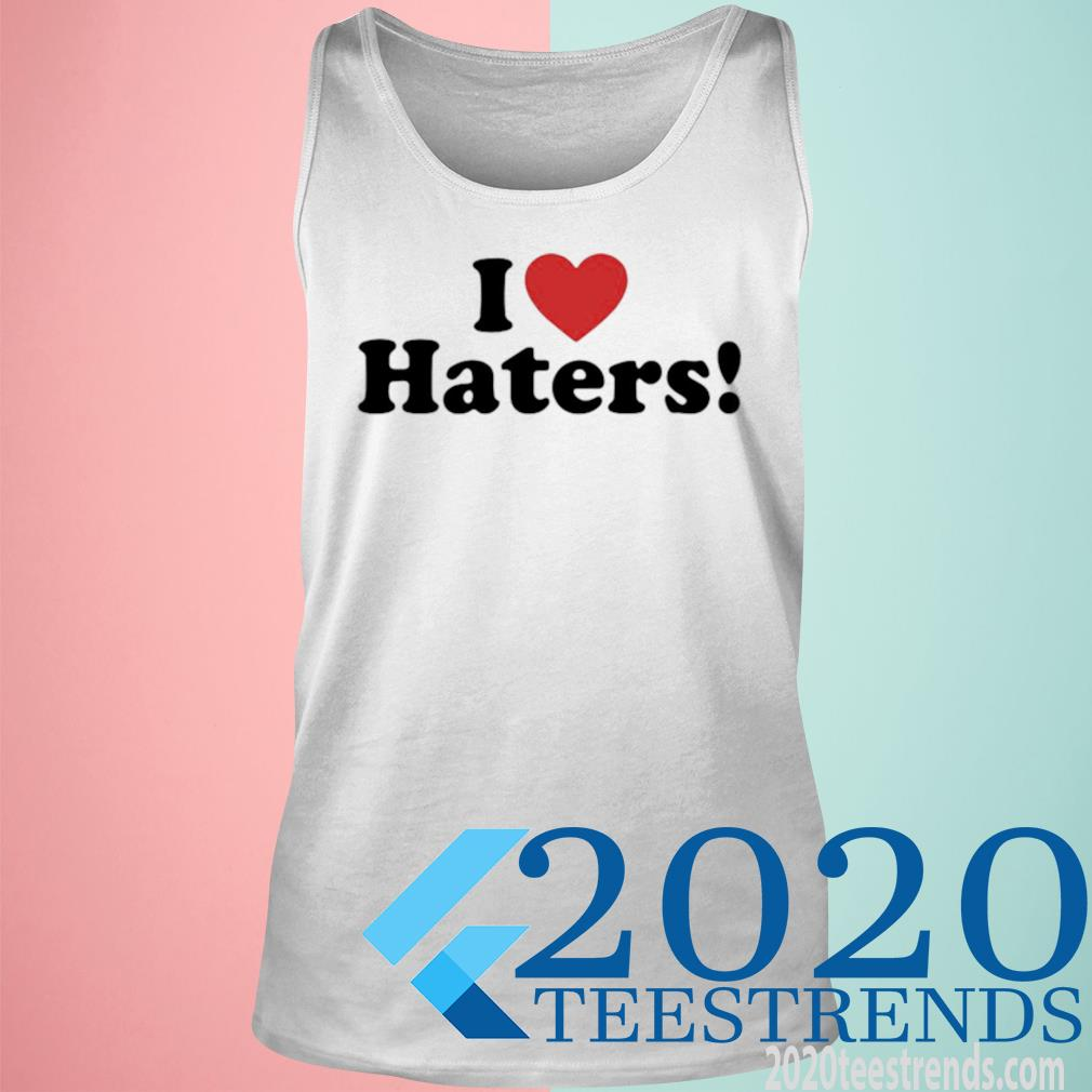 I Love Haters Shirt tank top